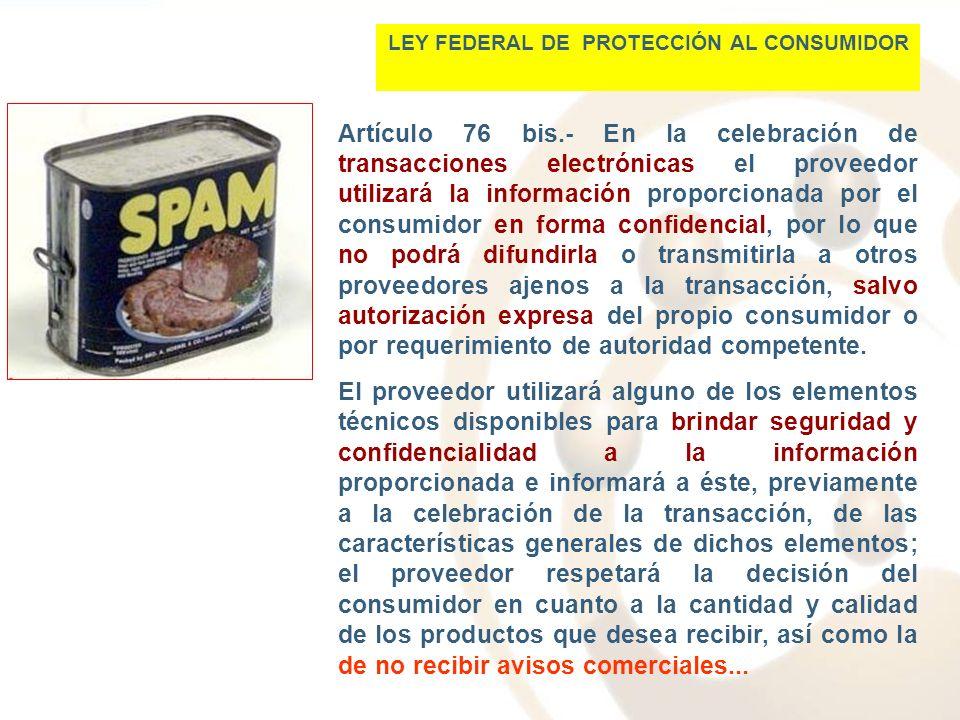 Artículo 76 bis.- En la celebración de transacciones electrónicas el proveedor utilizará la información proporcionada por el consumidor en forma confi
