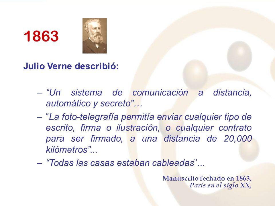 1863 Julio Verne describió: –Un sistema de comunicación a distancia, automático y secreto… –La foto-telegrafía permitía enviar cualquier tipo de escrito, firma o ilustración, o cualquier contrato para ser firmado, a una distancia de 20,000 kilómetros...