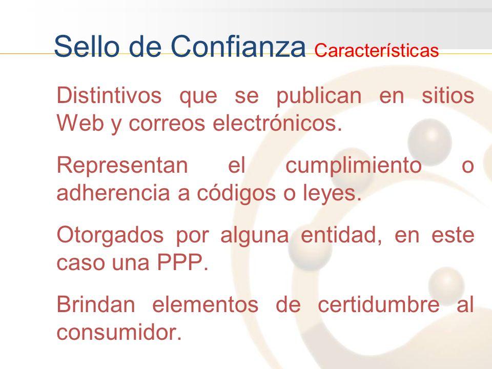 Sello de Confianza Características Distintivos que se publican en sitios Web y correos electrónicos. Representan el cumplimiento o adherencia a código