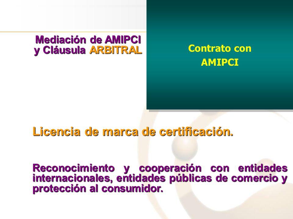 Contrato con AMIPCI Contrato con AMIPCI Mediación de AMIPCI y Cláusula ARBITRAL Licencia de marca de certificación. Reconocimiento y cooperación con e