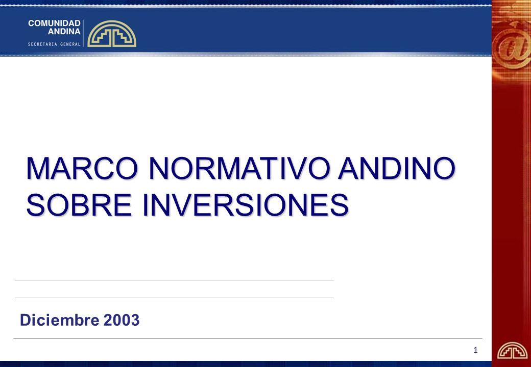 1 MARCO NORMATIVO ANDINO SOBRE INVERSIONES Diciembre 2003