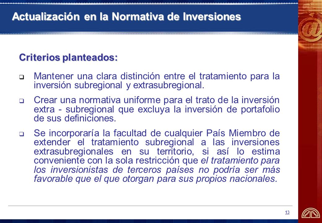 13 Actualización en la Normativa de Inversiones Criterios planteados: Mantener una clara distinción entre el tratamiento para la inversión subregional