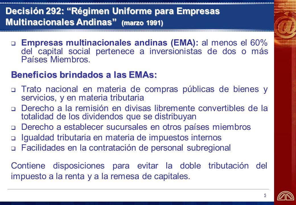 5 Decisión 292: Régimen Uniforme para Empresas Multinacionales Andinas (marzo 1991) Empresas multinacionales andinas (EMA): al menos el 60% del capita