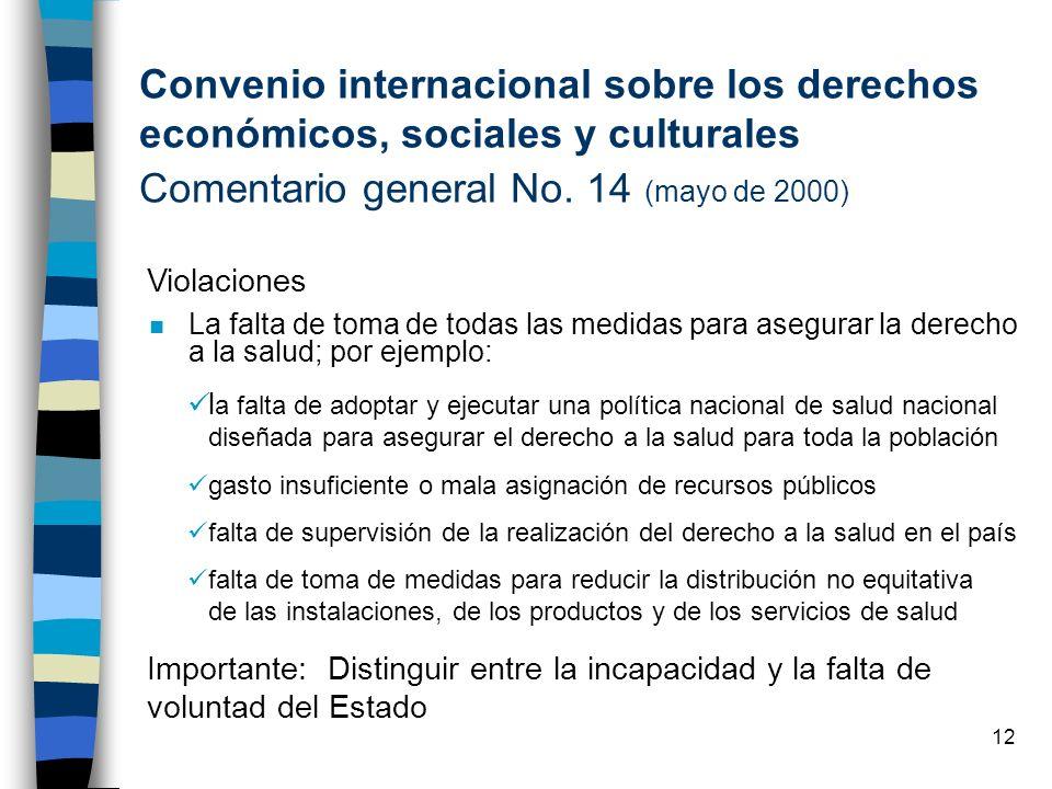 12 n La falta de toma de todas las medidas para asegurar la derecho a la salud; por ejemplo: Convenio internacional sobre los derechos económicos, soc