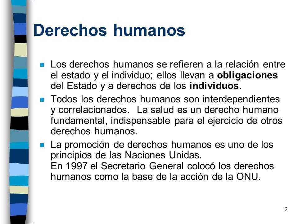 2 Derechos humanos n Los derechos humanos se refieren a la relación entre el estado y el individuo; ellos llevan a obligaciones del Estado y a derecho
