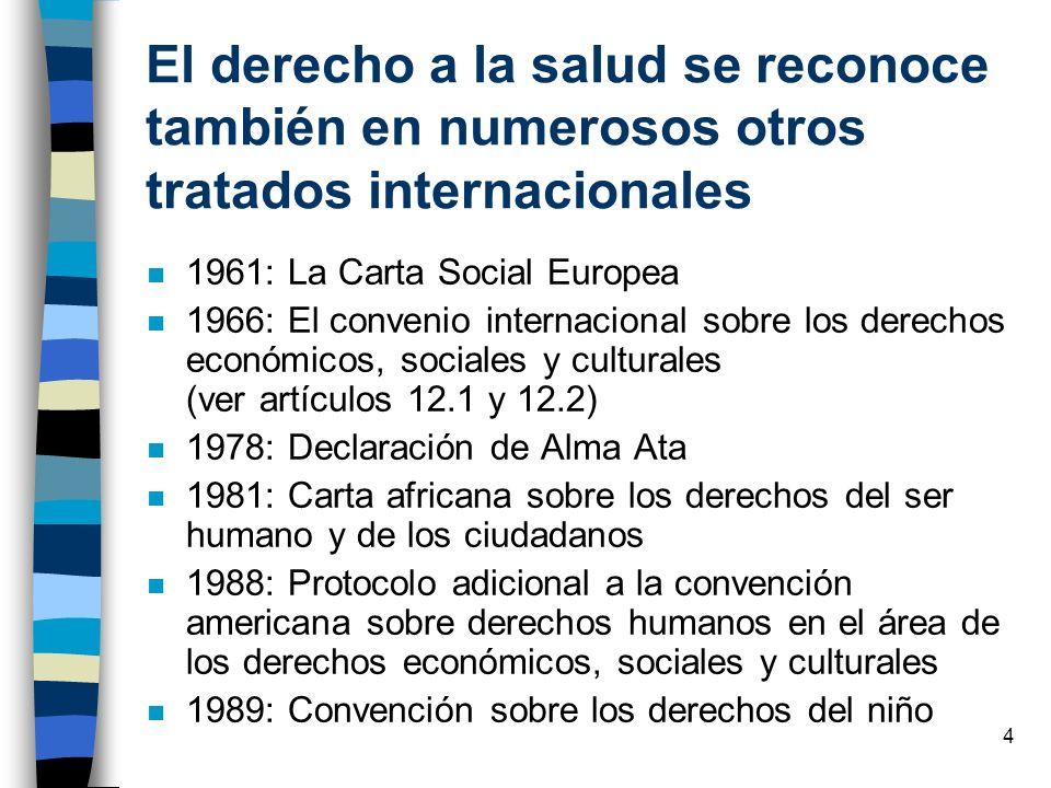 4 El derecho a la salud se reconoce también en numerosos otros tratados internacionales n 1961: La Carta Social Europea n 1966: El convenio internacio