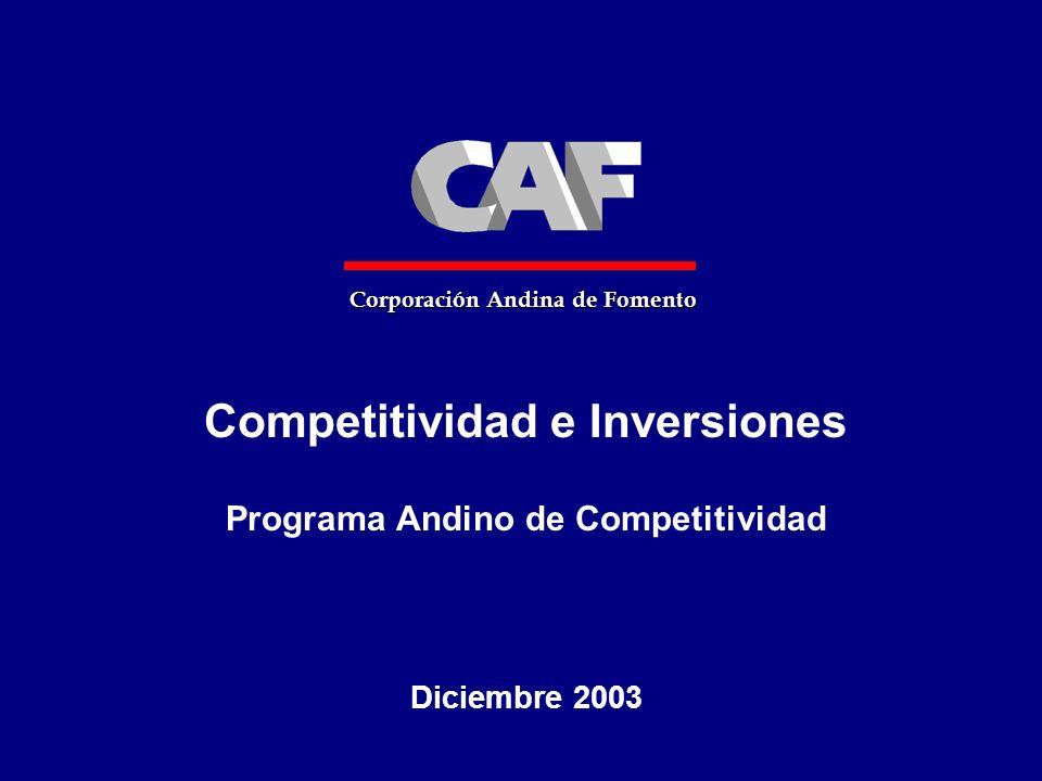 Competitividad e Inversiones Programa Andino de Competitividad Diciembre 2003 Corporación Andina de Fomento
