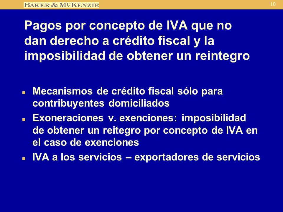 10 Pagos por concepto de IVA que no dan derecho a crédito fiscal y la imposibilidad de obtener un reintegro n Mecanismos de crédito fiscal sólo para contribuyentes domiciliados n Exoneraciones v.
