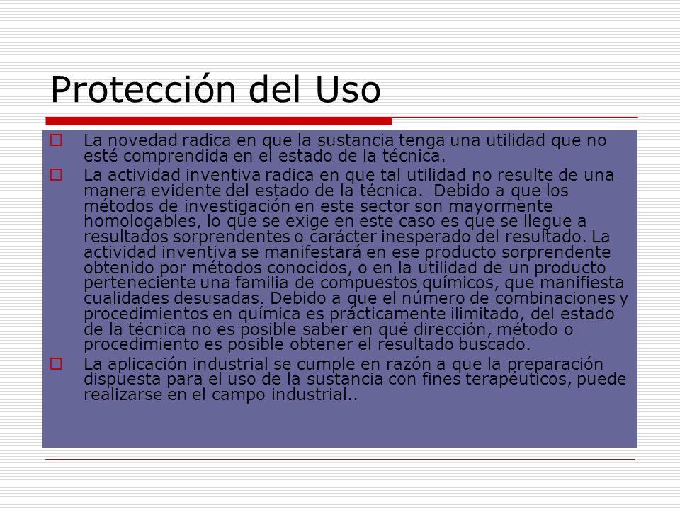 Protección del Uso La novedad radica en que la sustancia tenga una utilidad que no esté comprendida en el estado de la técnica. La actividad inventiva