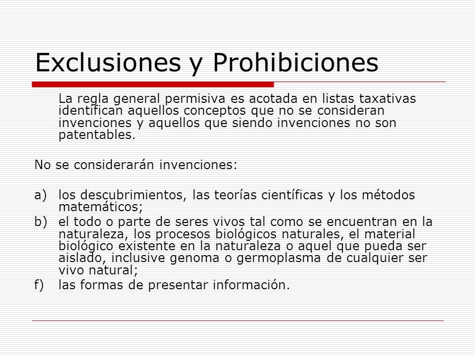 Exclusiones y Prohibiciones La regla general permisiva es acotada en listas taxativas identifican aquellos conceptos que no se consideran invenciones