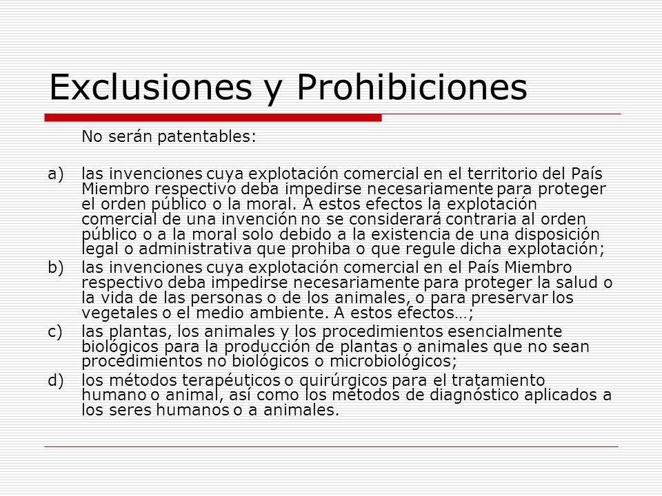 Exclusiones y Prohibiciones No serán patentables: a)las invenciones cuya explotación comercial en el territorio del País Miembro respectivo deba imped