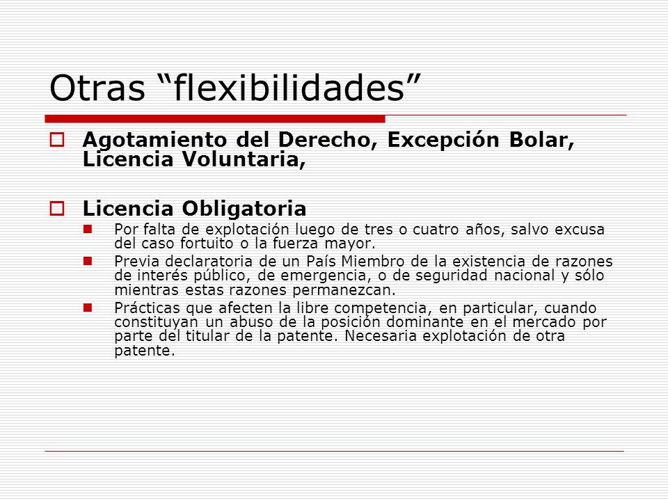 Otras flexibilidades Agotamiento del Derecho, Excepción Bolar, Licencia Voluntaria, Licencia Obligatoria Por falta de explotación luego de tres o cuat