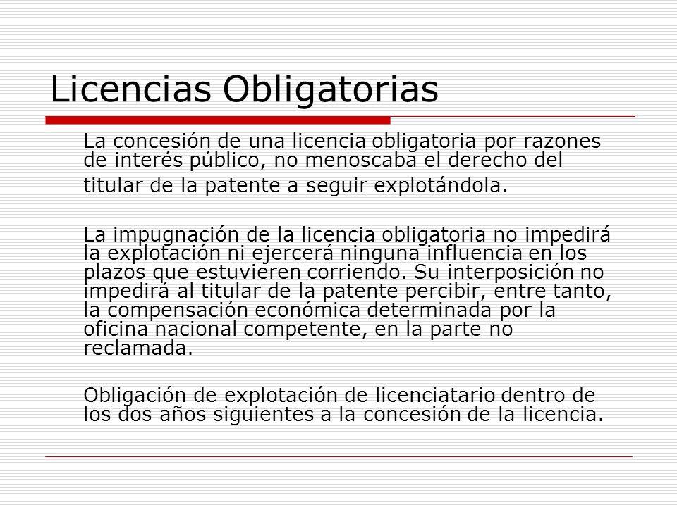 Licencias Obligatorias La concesión de una licencia obligatoria por razones de interés público, no menoscaba el derecho del titular de la patente a se