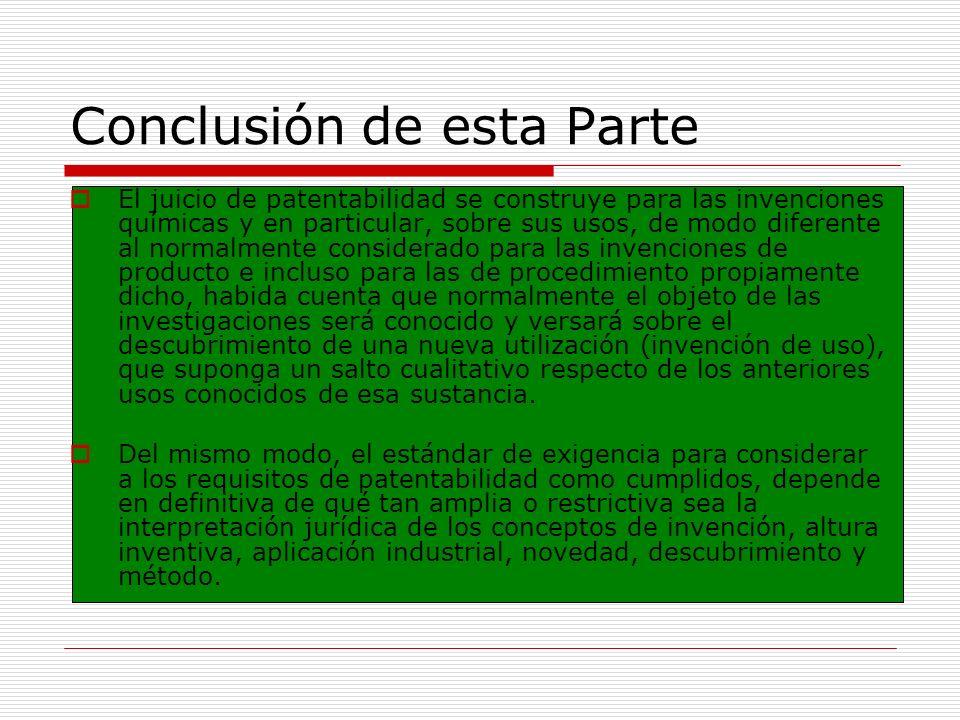 Conclusión de esta Parte El juicio de patentabilidad se construye para las invenciones químicas y en particular, sobre sus usos, de modo diferente al