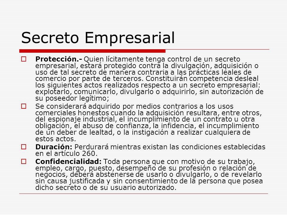 Secreto Empresarial Protección.- Quien lícitamente tenga control de un secreto empresarial, estará protegido contra la divulgación, adquisición o uso