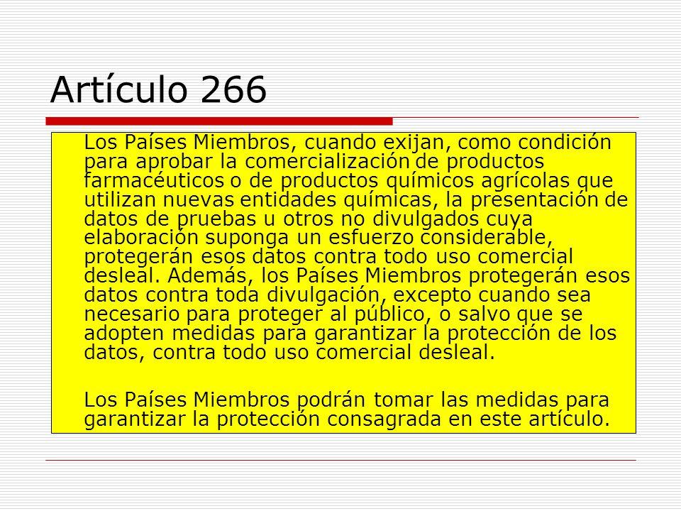 Artículo 266 Los Países Miembros, cuando exijan, como condición para aprobar la comercialización de productos farmacéuticos o de productos químicos ag