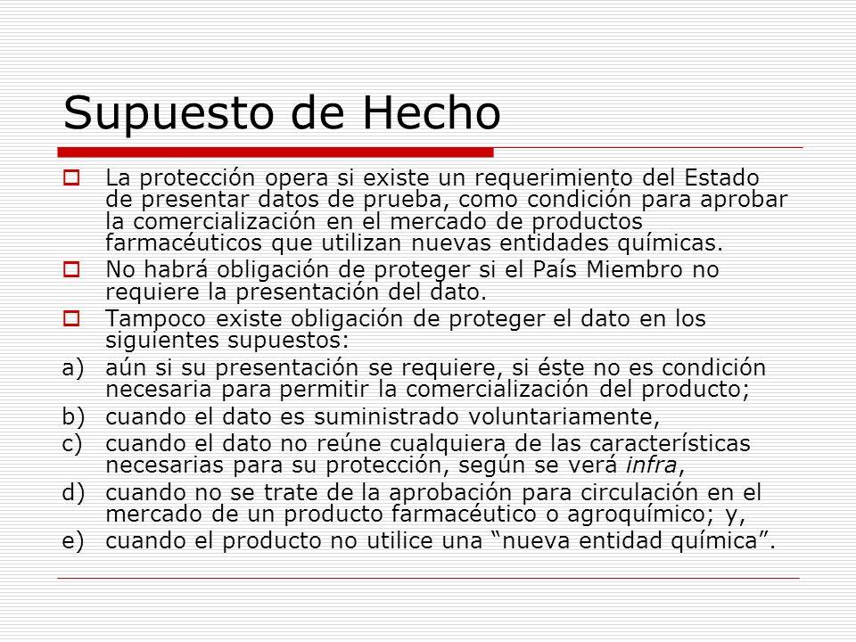 Supuesto de Hecho La protección opera si existe un requerimiento del Estado de presentar datos de prueba, como condición para aprobar la comercializac