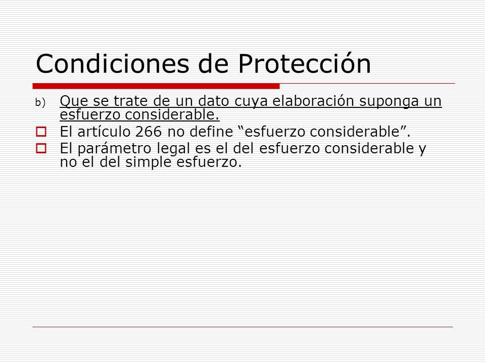 Condiciones de Protección b) Que se trate de un dato cuya elaboración suponga un esfuerzo considerable. El artículo 266 no define esfuerzo considerabl