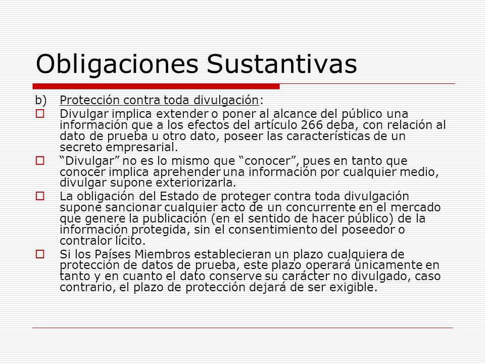 Obligaciones Sustantivas b)Protección contra toda divulgación: Divulgar implica extender o poner al alcance del público una información que a los efec