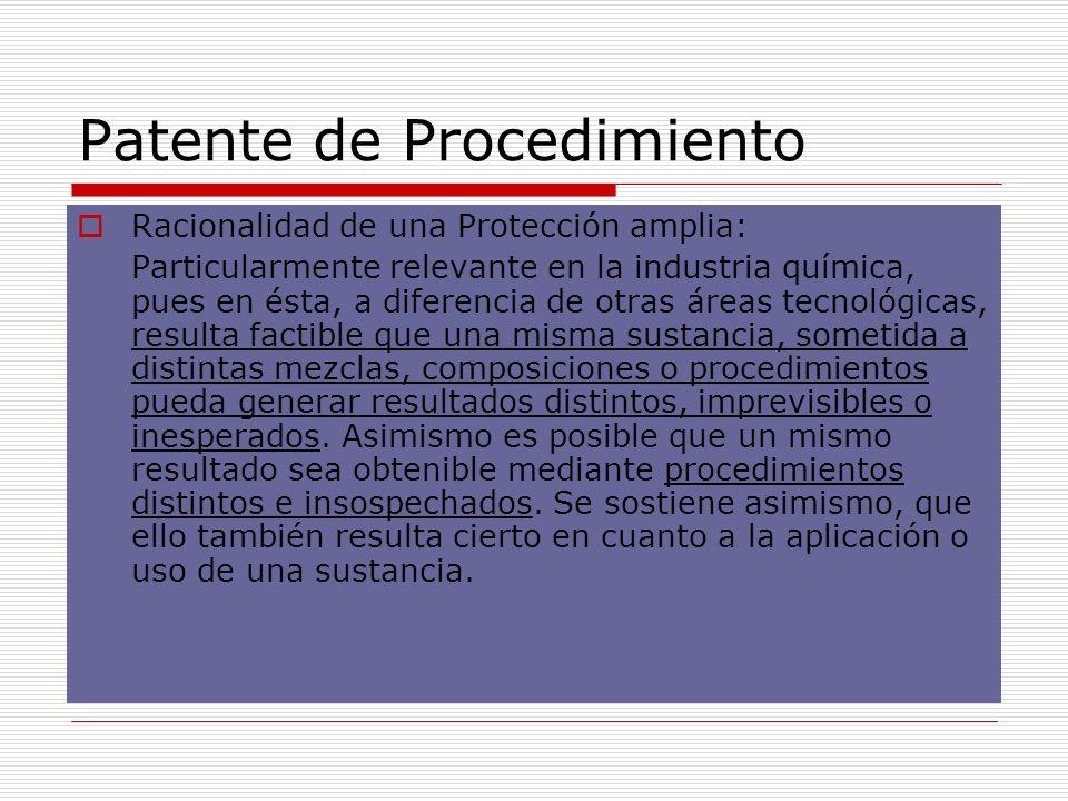 Patente de Procedimiento Racionalidad de una Protección amplia: Particularmente relevante en la industria química, pues en ésta, a diferencia de otras