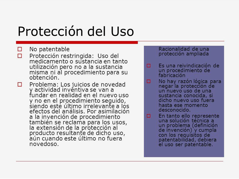 Protección del Uso No patentable Protección restringida: Uso del medicamento o sustancia en tanto utilización pero no a la sustancia misma ni al proce