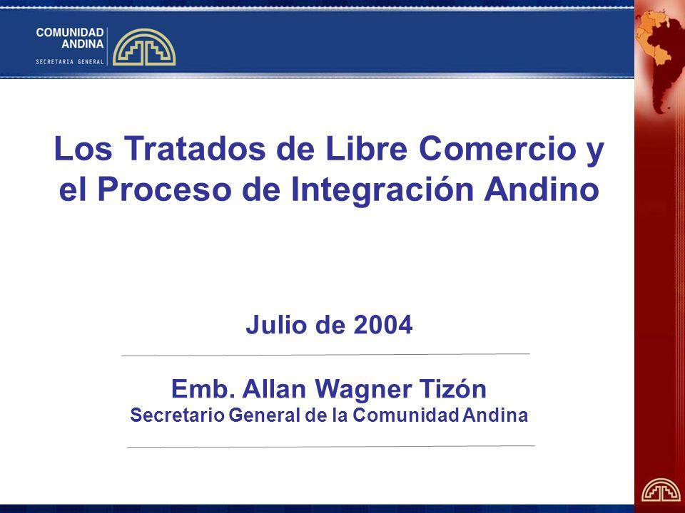 Los Tratados de Libre Comercio y el Proceso de Integración Andino Julio de 2004 Emb.