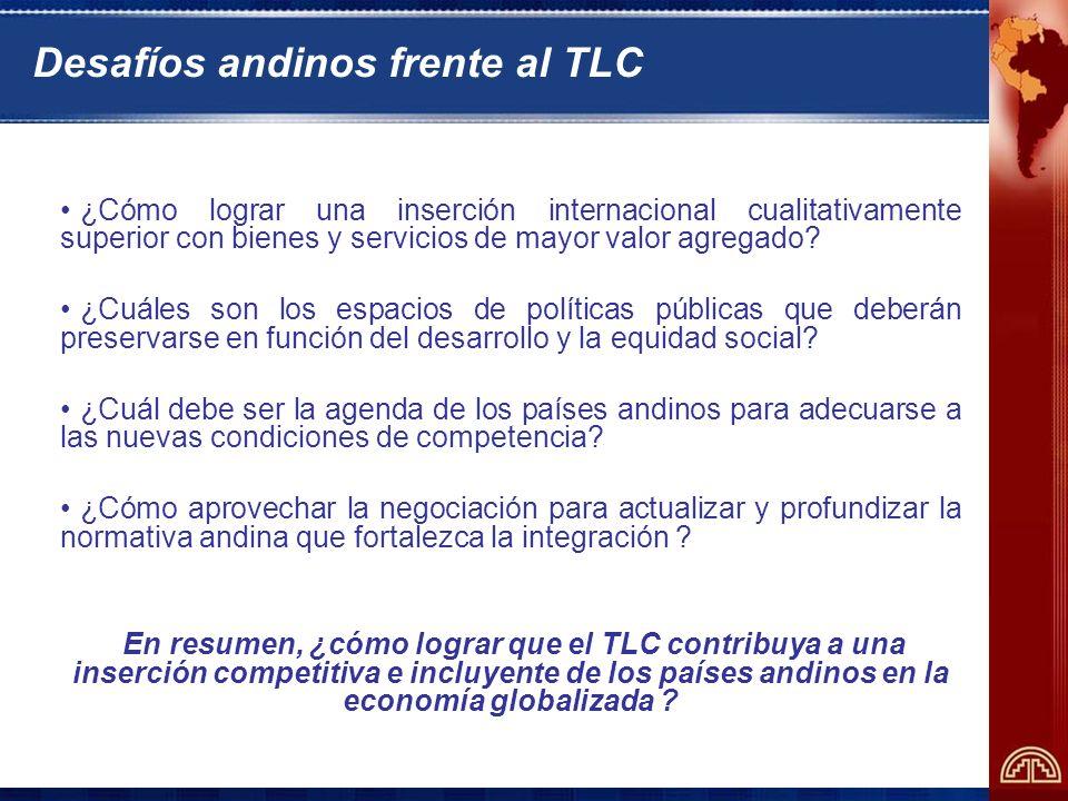Desafíos andinos frente al TLC ¿Cómo lograr una inserción internacional cualitativamente superior con bienes y servicios de mayor valor agregado.