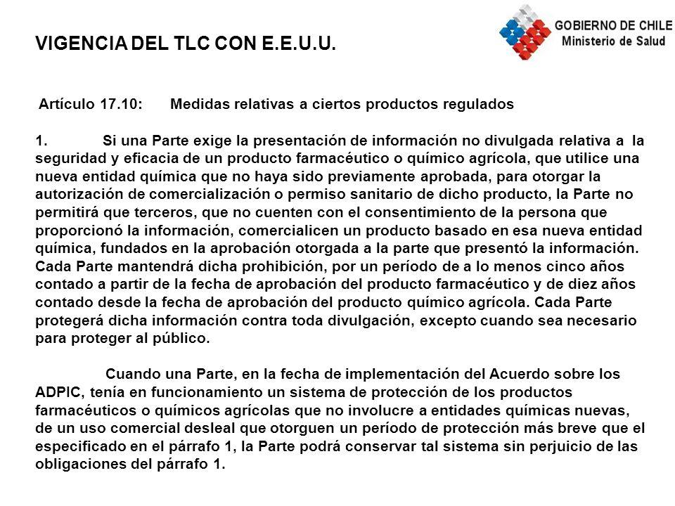 VIGENCIA DEL TLC CON E.E.U.U. Artículo 17.10: Medidas relativas a ciertos productos regulados 1.Si una Parte exige la presentación de información no d