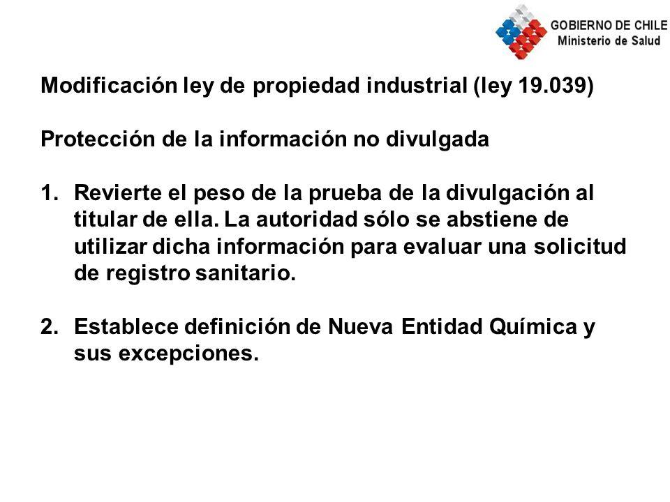 Modificación ley de propiedad industrial (ley 19.039) Protección de la información no divulgada 1.Revierte el peso de la prueba de la divulgación al titular de ella.