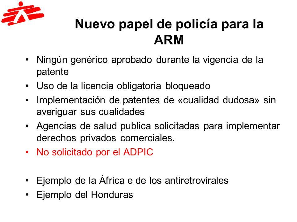 Nuevo papel de policía para la ARM Ningún genérico aprobado durante la vigencia de la patente Uso de la licencia obligatoria bloqueado Implementación