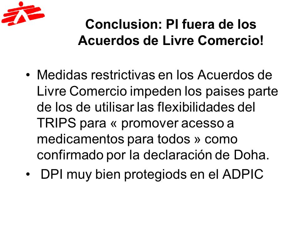 Conclusion: PI fuera de los Acuerdos de Livre Comercio! Medidas restrictivas en los Acuerdos de Livre Comercio impeden los paises parte de los de util