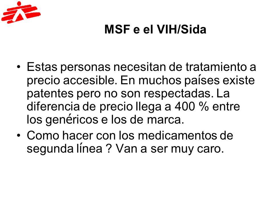 MSF e el VIH/Sida Estas personas necesitan de tratamiento a precio accesible. En muchos pa í ses existe patentes pero no son respectadas. La diferenci
