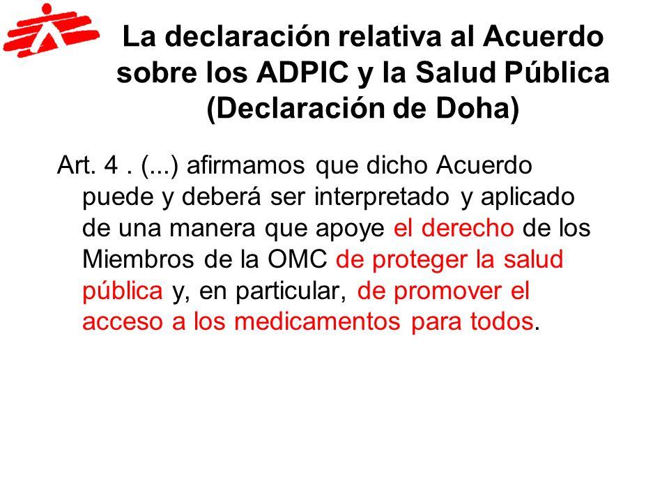 La declaración relativa al Acuerdo sobre los ADPIC y la Salud Pública (Declaración de Doha) Art. 4. (...) afirmamos que dicho Acuerdo puede y deberá s