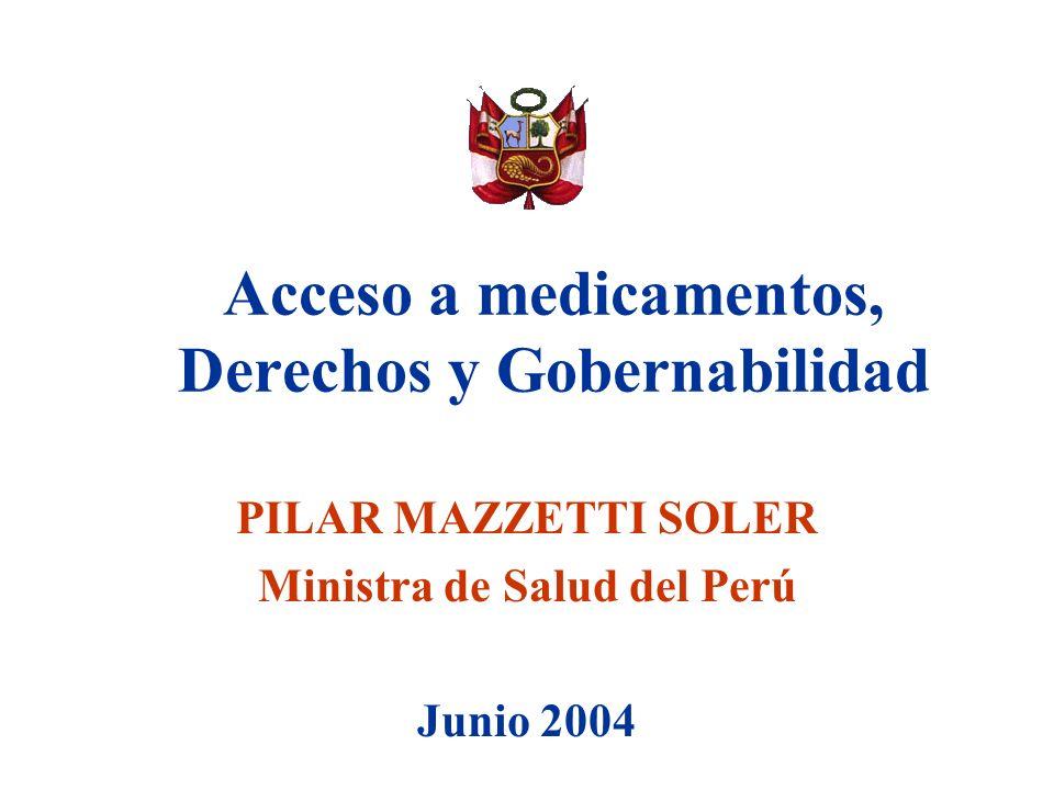 Acceso a medicamentos, Derechos y Gobernabilidad PILAR MAZZETTI SOLER Ministra de Salud del Perú Junio 2004