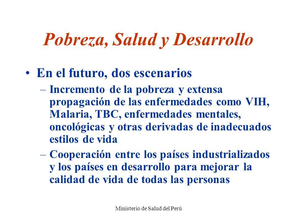 Ministerio de Salud del Perú Pobreza, Salud y Desarrollo En el futuro, dos escenarios –Incremento de la pobreza y extensa propagación de las enfermeda