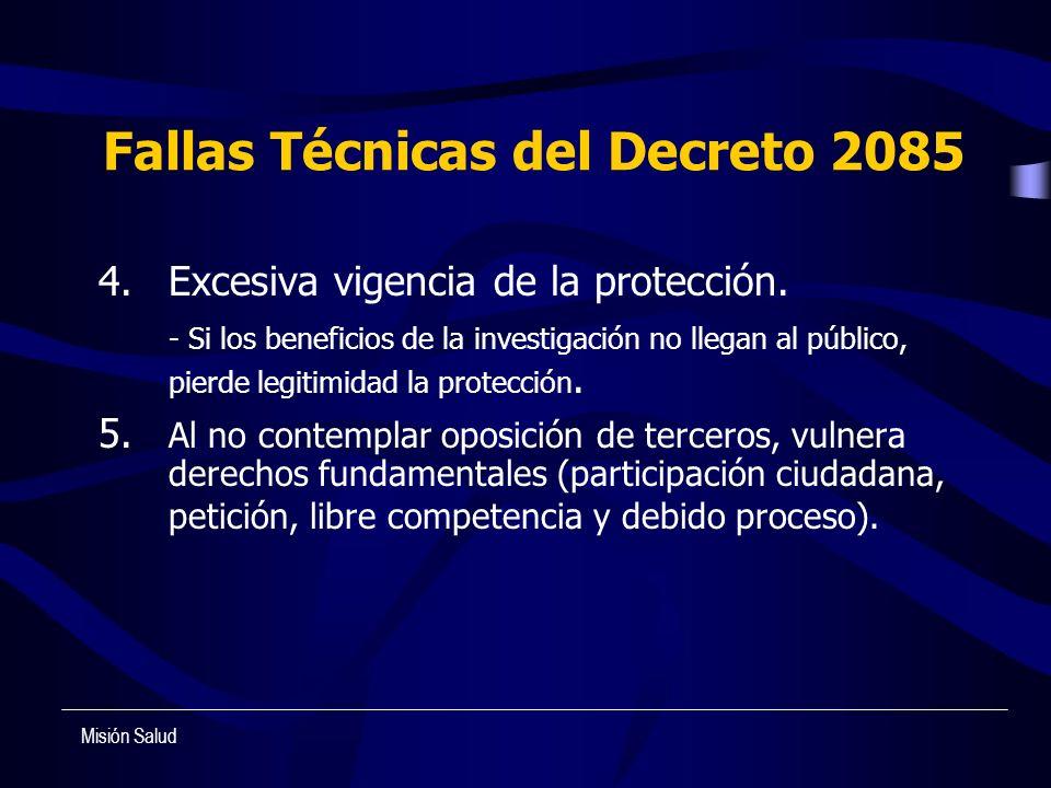 Fallas Técnicas del Decreto 2085 4.Excesiva vigencia de la protección. - Si los beneficios de la investigación no llegan al público, pierde legitimida