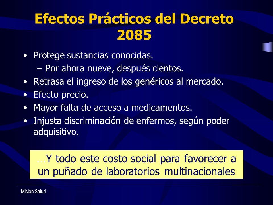 Efectos Prácticos del Decreto 2085 Protege sustancias conocidas. –Por ahora nueve, después cientos. Retrasa el ingreso de los genéricos al mercado. Ef