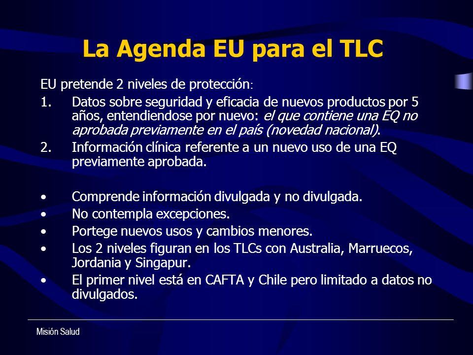 La Agenda EU para el TLC EU pretende 2 niveles de protección : 1.Datos sobre seguridad y eficacia de nuevos productos por 5 años, entendiendose por nu