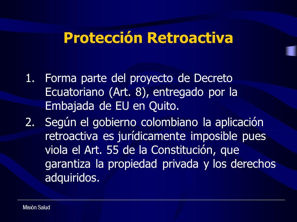Protección Retroactiva 1.Forma parte del proyecto de Decreto Ecuatoriano (Art. 8), entregado por la Embajada de EU en Quito. 2.Según el gobierno colom
