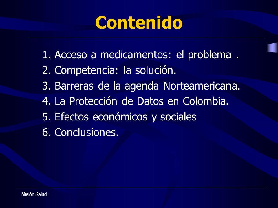 Contenido 1. Acceso a medicamentos: el problema. 2. Competencia: la solución. 3. Barreras de la agenda Norteamericana. 4. La Protección de Datos en Co