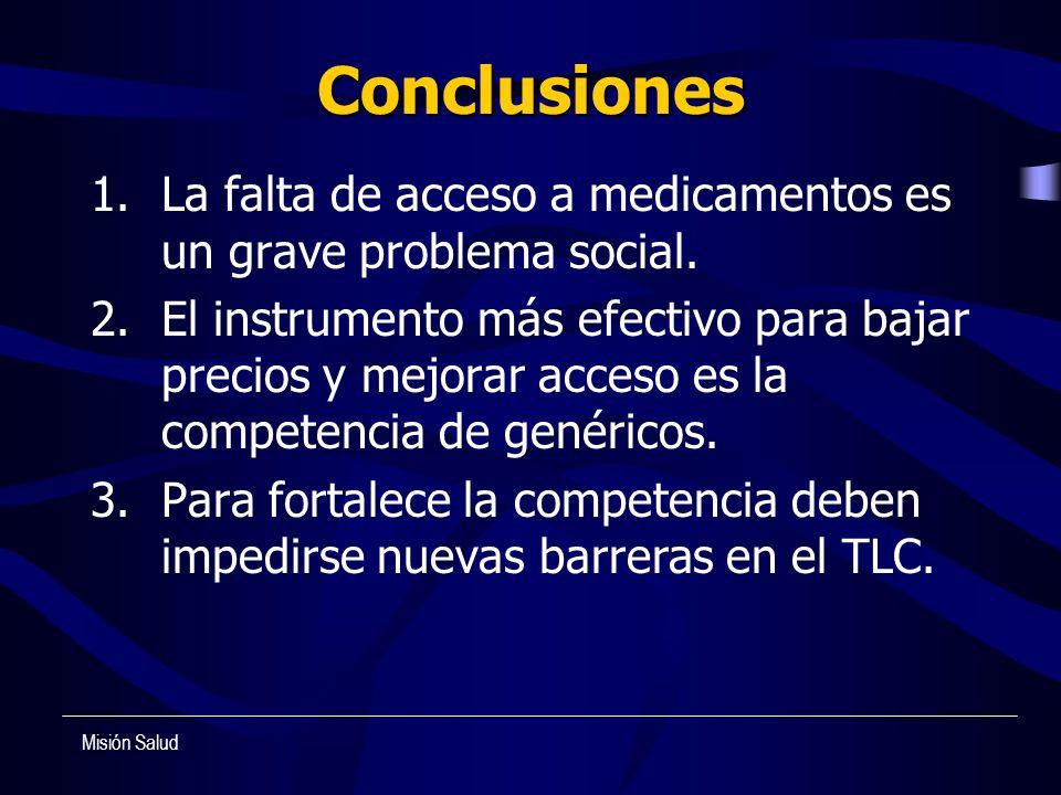 Conclusiones 1.La falta de acceso a medicamentos es un grave problema social. 2.El instrumento más efectivo para bajar precios y mejorar acceso es la