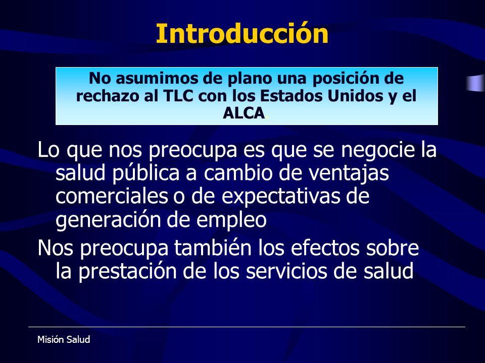 Introducción Lo que nos preocupa es que se negocie la salud pública a cambio de ventajas comerciales o de expectativas de generación de empleo Nos pre