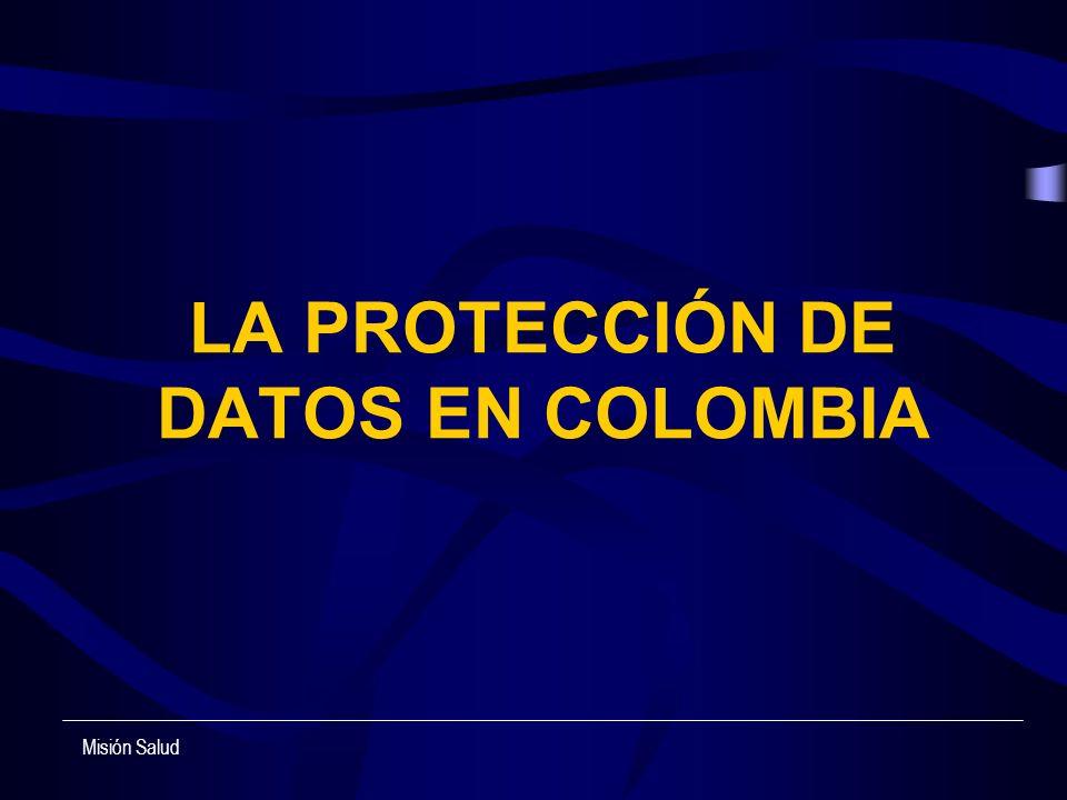 LA PROTECCIÓN DE DATOS EN COLOMBIA Misión Salud