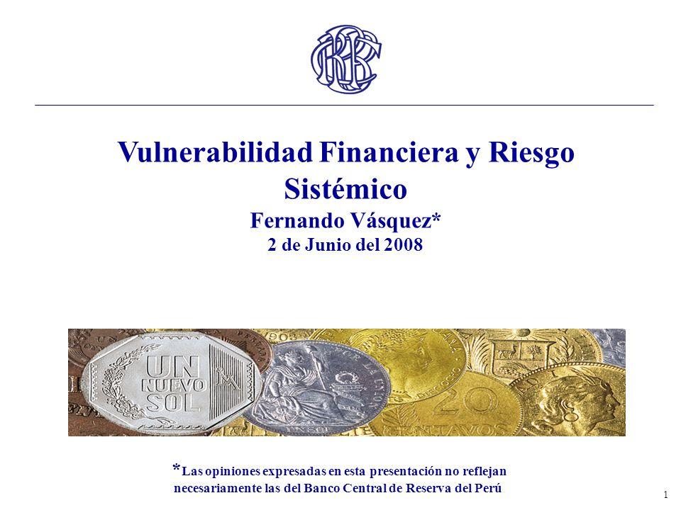 1 Vulnerabilidad Financiera y Riesgo Sistémico Fernando Vásquez* 2 de Junio del 2008 * Las opiniones expresadas en esta presentación no reflejan neces