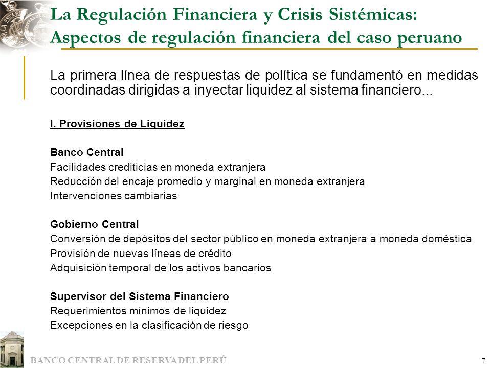 BANCO CENTRAL DE RESERVA DEL PERÚ 7 La Regulación Financiera y Crisis Sistémicas: Aspectos de regulación financiera del caso peruano La primera línea