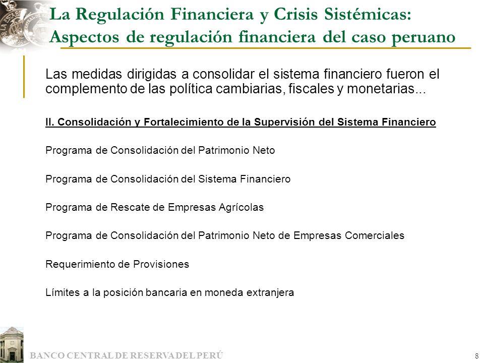 BANCO CENTRAL DE RESERVA DEL PERÚ 8 La Regulación Financiera y Crisis Sistémicas: Aspectos de regulación financiera del caso peruano Las medidas dirig