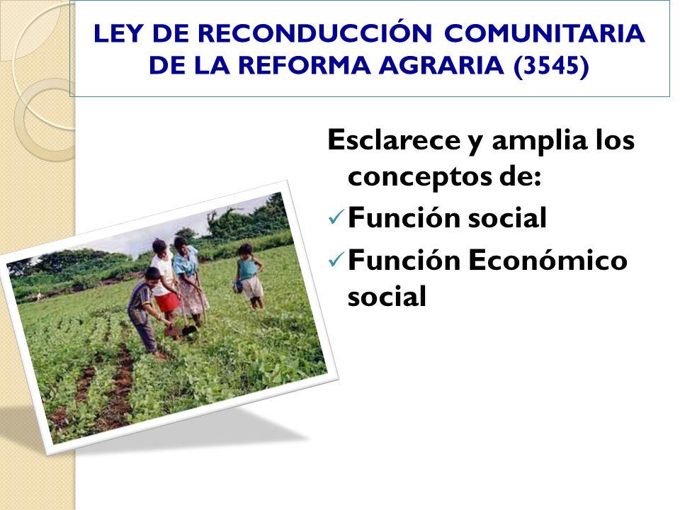 Esclarece y amplia los conceptos de: Función social Función Económico social LEY DE RECONDUCCIÓN COMUNITARIA DE LA REFORMA AGRARIA (3545)