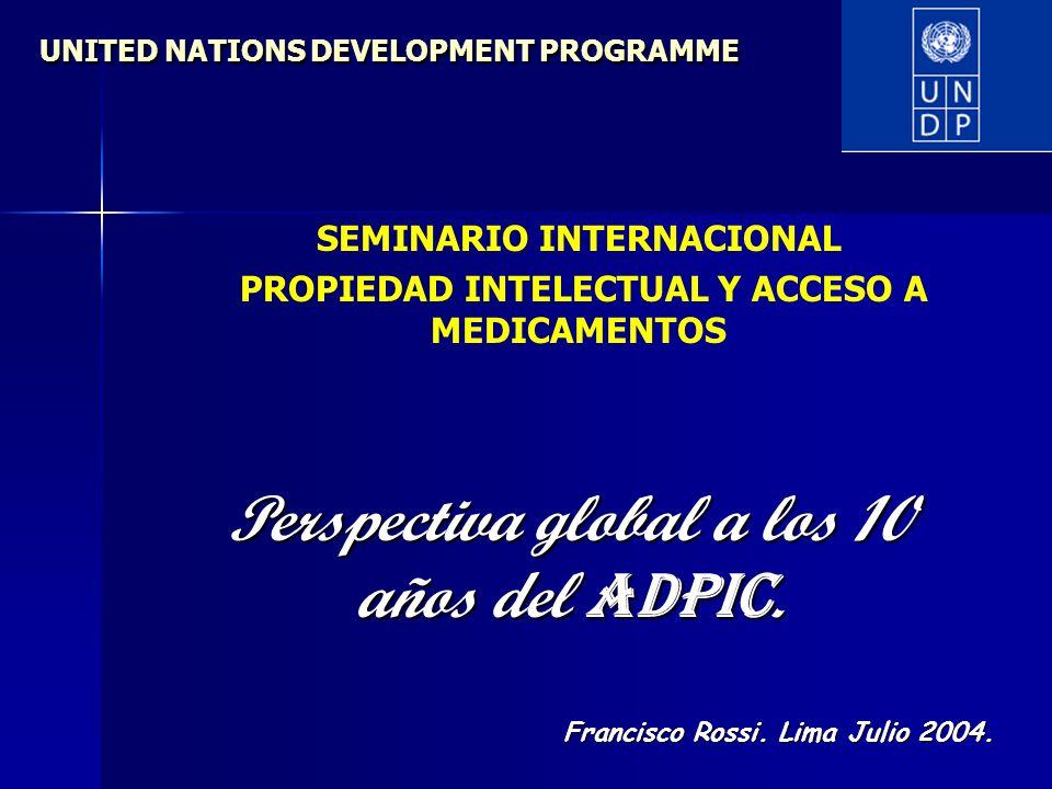 UNITED NATIONS DEVELOPMENT PROGRAMME SEMINARIO INTERNACIONAL PROPIEDAD INTELECTUAL Y ACCESO A MEDICAMENTOS Francisco Rossi. Lima Julio 2004. Perspecti