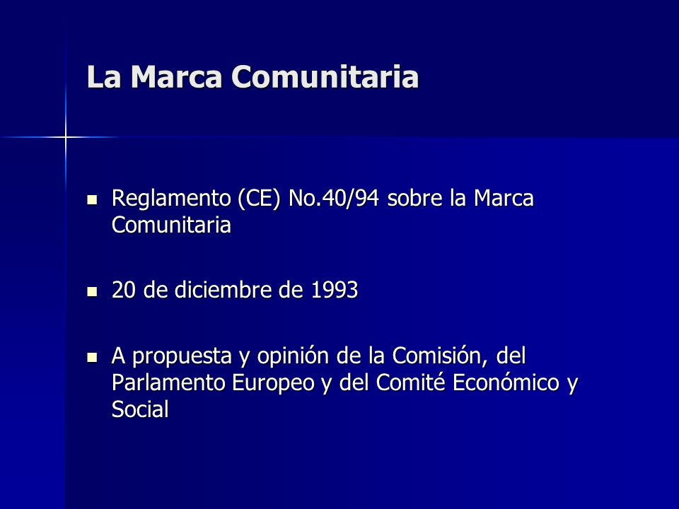 La Marca Comunitaria Reglamento (CE) No.40/94 sobre la Marca Comunitaria Reglamento (CE) No.40/94 sobre la Marca Comunitaria 20 de diciembre de 1993 2