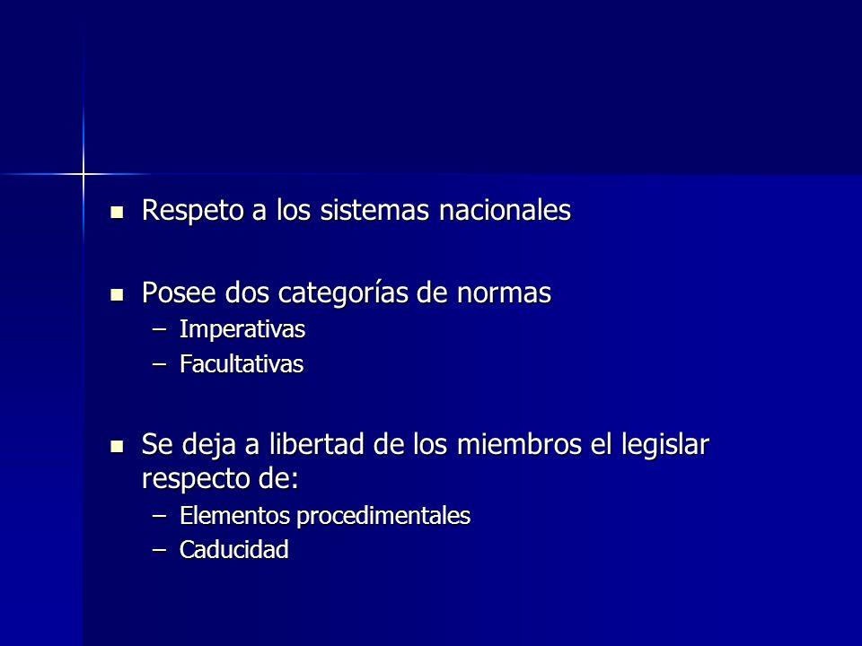 Respeto a los sistemas nacionales Respeto a los sistemas nacionales Posee dos categorías de normas Posee dos categorías de normas –Imperativas –Facult
